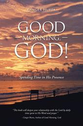 GOOD MORNING, GOD!: Spending Time in His Presence