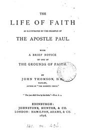 The Life of Faith as Illustrated by the Example of the Apostle Paul: With Brief Notice of One of the Grounds of Faith