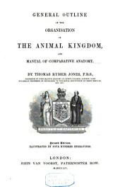 General Outline of the Organisation of the Animal Kingdom: And Manual of Comparative Anatomy