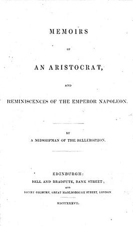 Memoirs of an Aristocrat  and Reminiscences of the Emperor Napoleon  A Midshipman of the Bellerophon PDF