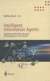 Intelligent Information Agents: Agent-Based Information Discovery and Management on the Internet
