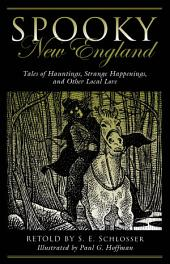 Spooky New England: Tales Of Hauntings, Strange Happenings, And Other Local Lore, Edition 2