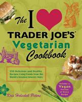 The I Love Trader Joe s Vegetarian Cookbook PDF