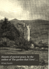 Haunts of ancient peace, by the author of 'The garden that I love'. by A. Austin