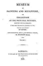 Museé de peinture et de sculpture, ou, Recueil des principaux tableaux, statues et bas-reliefs des collections publiques et particulières de l'Europe: Volume 1