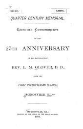 1848. Quarter Century Memorial. 1873: Exercises Commemorative of the 25th Anniversary of the Pastorate of Rev. L.M. Glover, D.D. Over the First Presbyterian Church, Jacksonville, Ill