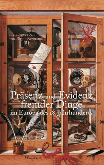 Pr  senz und Evidenz fremder Dinge im Europa des 18  Jahrhunderts PDF