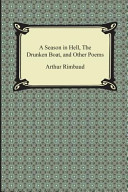 A Season in Hell, the Drunken Boat, and Other Poems