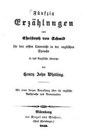 Fifty short stories translated into English from the Erzaehlungen of Christoph von Schmid with introductory observations and pronunciation and Accent, forming a first reading book for the use of the students of English language by Henry John Whitling: Auch mit deutschem Titel: Fünfzig Erzählungen von Christoph von Schmid