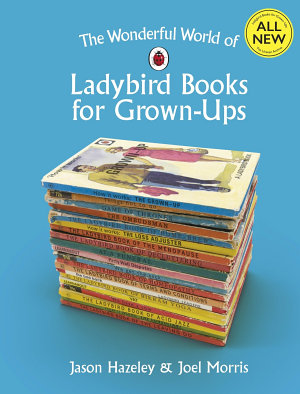 The Wonderful World of Ladybird Books for Grown Ups