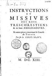 Instructions et missives des Roys tres-chrestiens & de leurs ambassadeurs. Et autres pieces concernant le Concile de Trente. Pris sur les originaus
