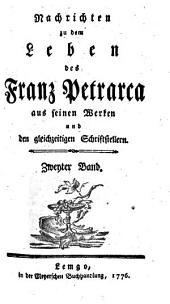 Nachrichten zu dem Leben des Franz Petrarca aus seinen Werken und den gleichzeitigen Schriftstellern: Band 2,Ausgabe 1