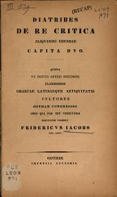Diatribes de re critica aliquando edendae capita II.