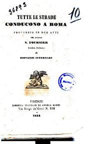 Tutte le strade conducono a Roma proverbio in due atti del sig. N. Fournier