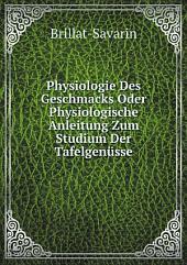 Physiologie Des Geschmacks Oder Physiologische Anleitung Zum Studium Der Tafelgen?sse