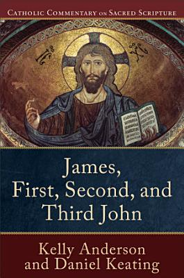 James  First  Second  and Third John  Catholic Commentary on Sacred Scripture  PDF