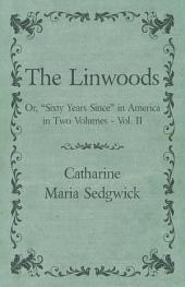 "The Linwoods - Or, ""Sixty Years Since"" in America in Two Volumes -: Volume 2"