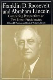 Franklin D. Roosevelt and Abraham Lincoln: Competing Perspectives on Two Great Presidencies
