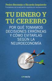 Tu dinero y tu cerebro: Por qué tomamos decisiones erróneas y cómo evitarlas según la neuroeconomía