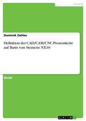 Definition der CAD CAM CNC Prozesskette auf Basis von Siemens NX10 PDF