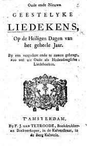 Oude ende nieuwe geestelyke Liedekens, op de Heylige Dagen van het geheele jaer. By een vergadert ... soo wel uyt oude als heden-daegse liedboeken