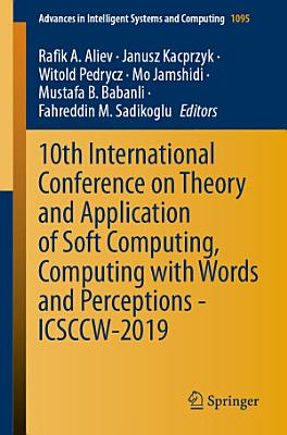 10th International Conference on Theory and Application of Soft Computing  Computing with Words and Perceptions   ICSCCW 2019 PDF