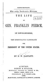 The Life of Gen. Frank. Pierce, of New Hampshire: The Democratic Candidate for President of the United States