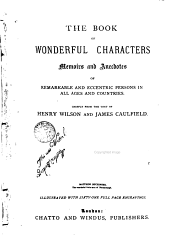 The Book of Wonderful Characters: Memoirs and Anecdotes of Remarkable and Eccentric Persons in All Ages and Countries