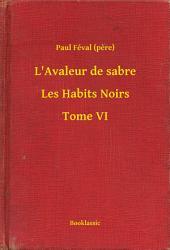 L'Avaleur de sabre - Les Habits Noirs -: Volume6