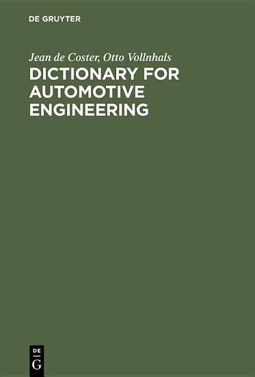 Dictionary for Automotive Engineering   Dictionnaire du g  nie automobile   W  rterbuch f  r Kraftfahrzeugtechnik PDF