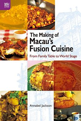 The Making of Macau   s Fusion Cuisine