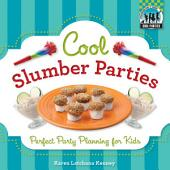 Cool Slumber Parties: Perfect Party Planning for Kids