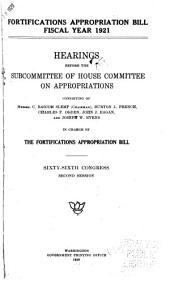 Fortifications Appropriation Bill, Fiscal Year 1921: Hearings Before the Subcommittee of House Committee on Appropriations ... in Charge of the Fortifications Appropriation Bill. Sixty-sixth Congresses, Second Session