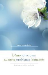 Cómo solucionar nuestros problemas humanos: Las cuatro nobles verdades