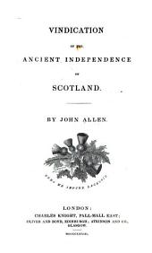 Vindication of the Ancient Independence of Scotland