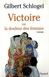 Victoire: Ou la douleur des femmes