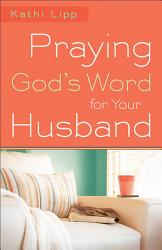 Praying God S Word For Your Husband Book PDF