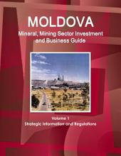 Moldova Mineral & Mining Sector Investment and Business Guide