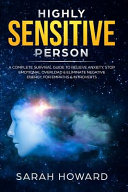 Highly Sensitive Person: A Complete Survival Guide to Relieve Anxiety, Stop Emotional Overload & Eliminate Negative Energy, for Empaths & Intro