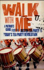 Walk with Me: A Patriot's Guide from the Boston Tea Party to Today's TEA Party Revolution