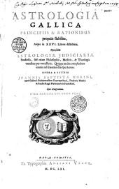 Astrologia gallica principiis & rationibus propriis stabilita... opera & studio Joannis Baptistae Morini..