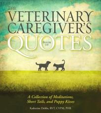 The Veterinary Caregiver's Book of Quotes