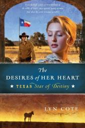 The Desires of Her Heart: Texas: Star of Destiny, Book 1