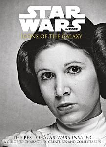 The Best of Star Wars Insider Volume 7  Icons of the Galaxy PDF