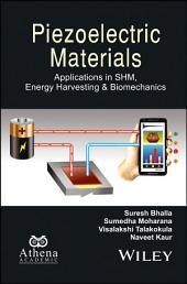Piezoelectric Materials: Applications in SHM, Energy Harvesting and Biomechanics