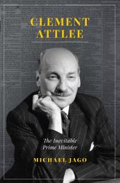 Clement Attlee: The Inevitable Prime Minister