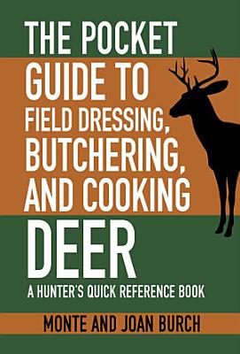 The Pocket Guide to Field Dressing  Butchering  and Cooking Deer