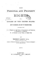 The Personal and Property Rights of a Citzen of the United States: How to Exercise and how to Preserve Them. Together with I. A Treatise on the Rules of Organization and Procedure in Deliberative Assemblies; II. A Glossary of Law Terms in Common Use