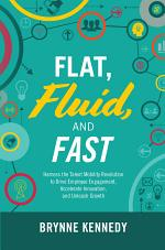 Flat, Fluid, and Fast: Harness the Talent Mobility Revolution to Drive Employee Engagement, Accelerate Innovation, and Unleash Growth