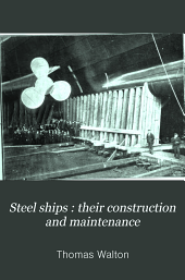 Steel Ships: Their Construction and Maintenance : a Manual for Shipbuilders, Ship Superintendents, Students and Marine Engineers